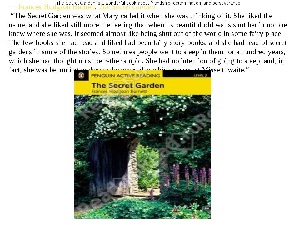 """― Frances Hodgson Burnett, The Secret Garden """"The Secret Garden was what Mary..."""