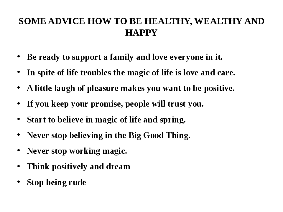 SOME ADVICE HOW TO BE HEALTHY, WEALTHY AND HAPPY Be ready to support a family...