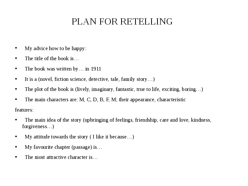 PLAN FOR RETELLING My advice how to be happy: The title of the book is… The b...