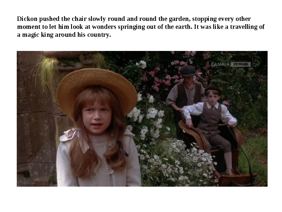 Dickon pushed the chair slowly round and round the garden, stopping every oth...