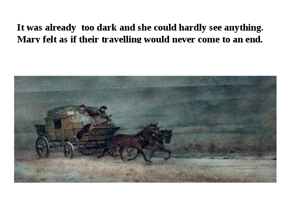 It was already too dark and she could hardly see anything. Mary felt as if th...