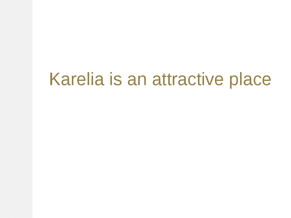 Karelia is an attractive place