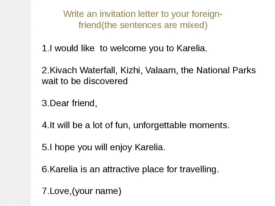 Write an invitation letter to your foreign-friend(the sentences are mixed) 1....
