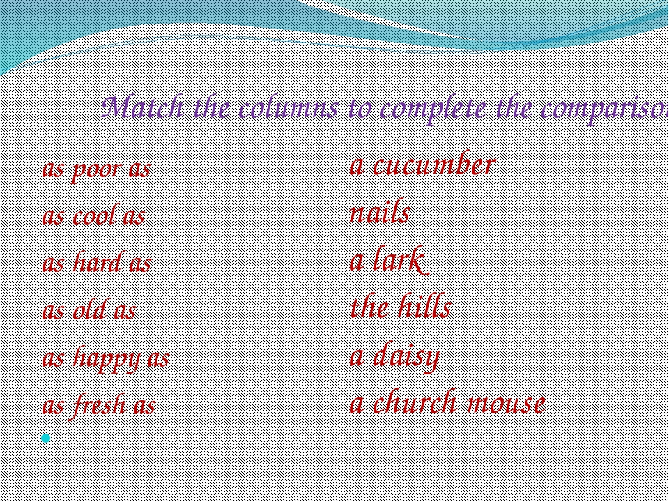 Match the columns to complete the comparisons as poor as as cool as as hard a...