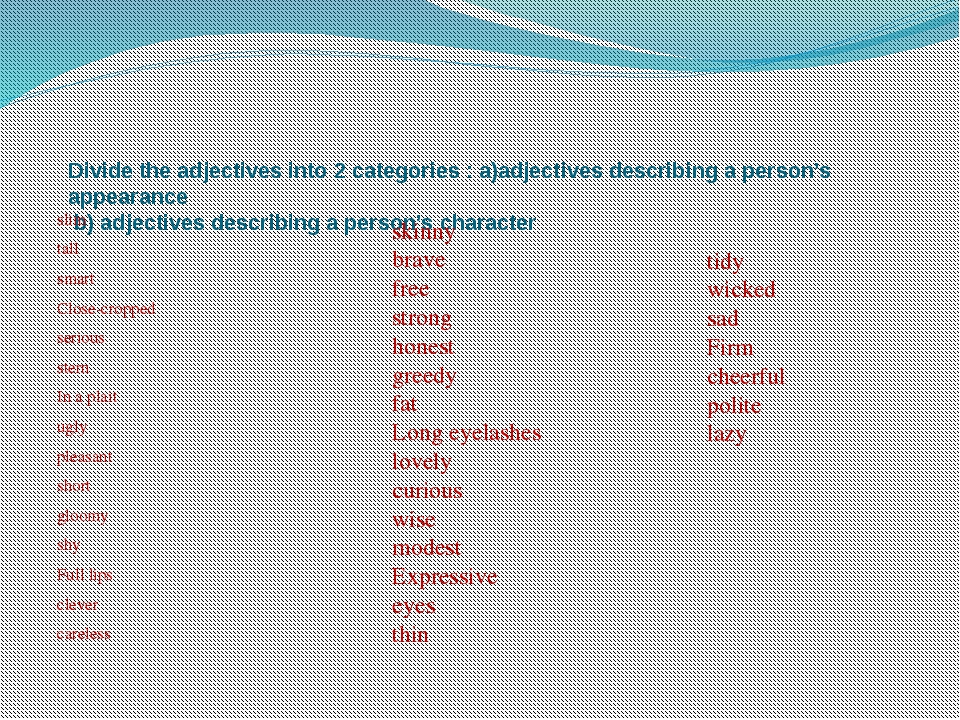 Divide the adjectives into 2 categories : a)adjectives describing a person's...