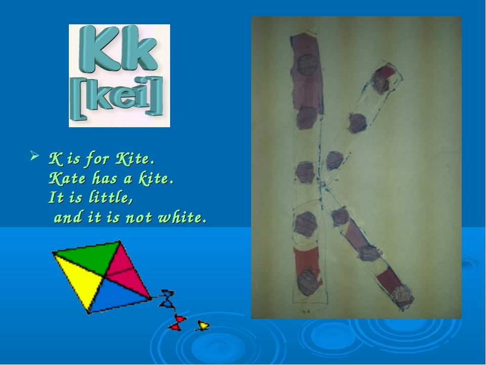 K is for Kite. Kate has a kite. It is little, and it is not white.