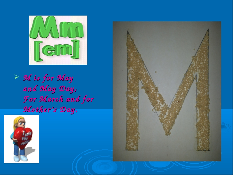 M is for May and May Day, For March and for Mother's Day.