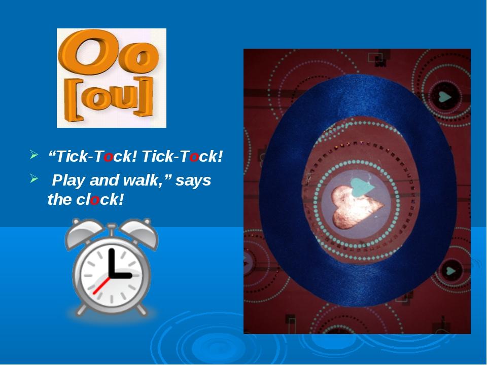 """Tick-Tock! Tick-Tock! Play and walk,"" says the clock!"