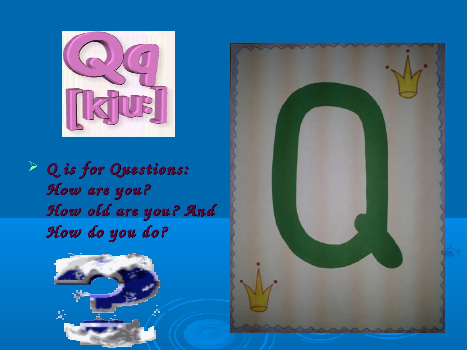 Q is for Questions: How are you? How old are you? And How do you do?