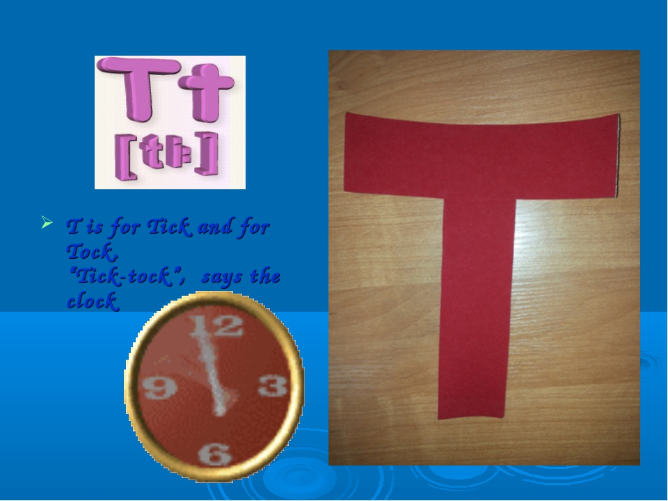 """T is for Tick and for Tock. """"Tick-tock"""", says the clock"""
