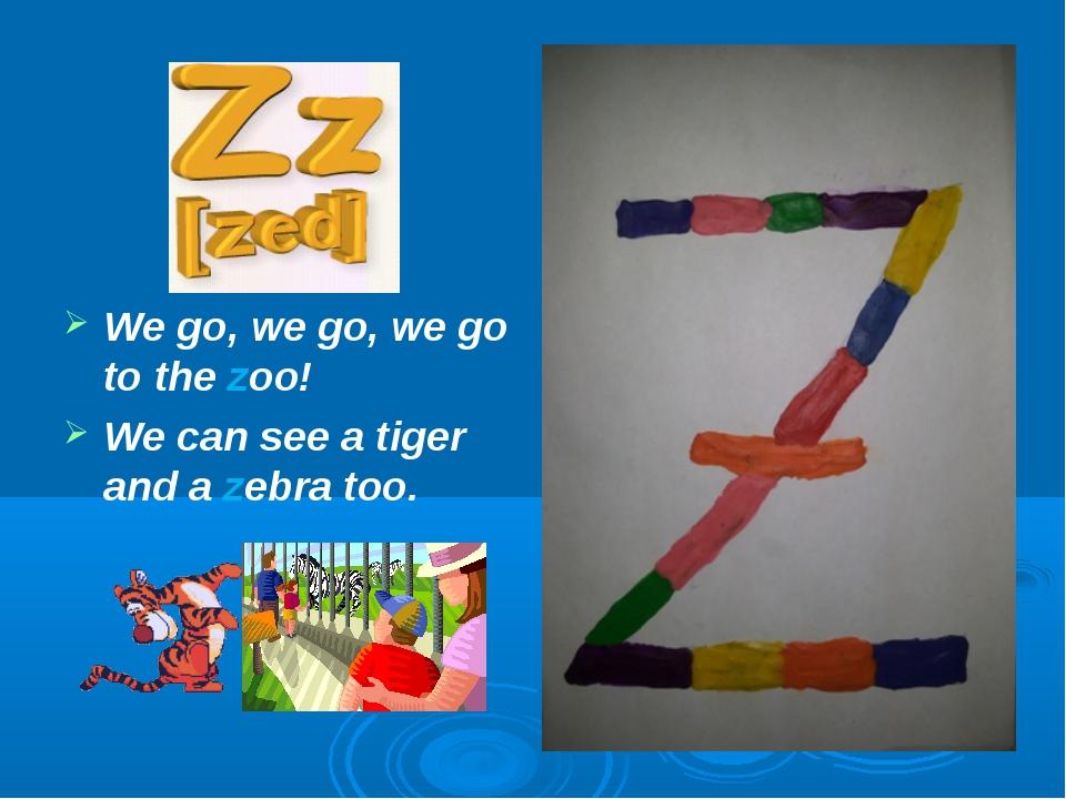 We go, we go, we go to the zoo! We can see a tiger and a zebra too.