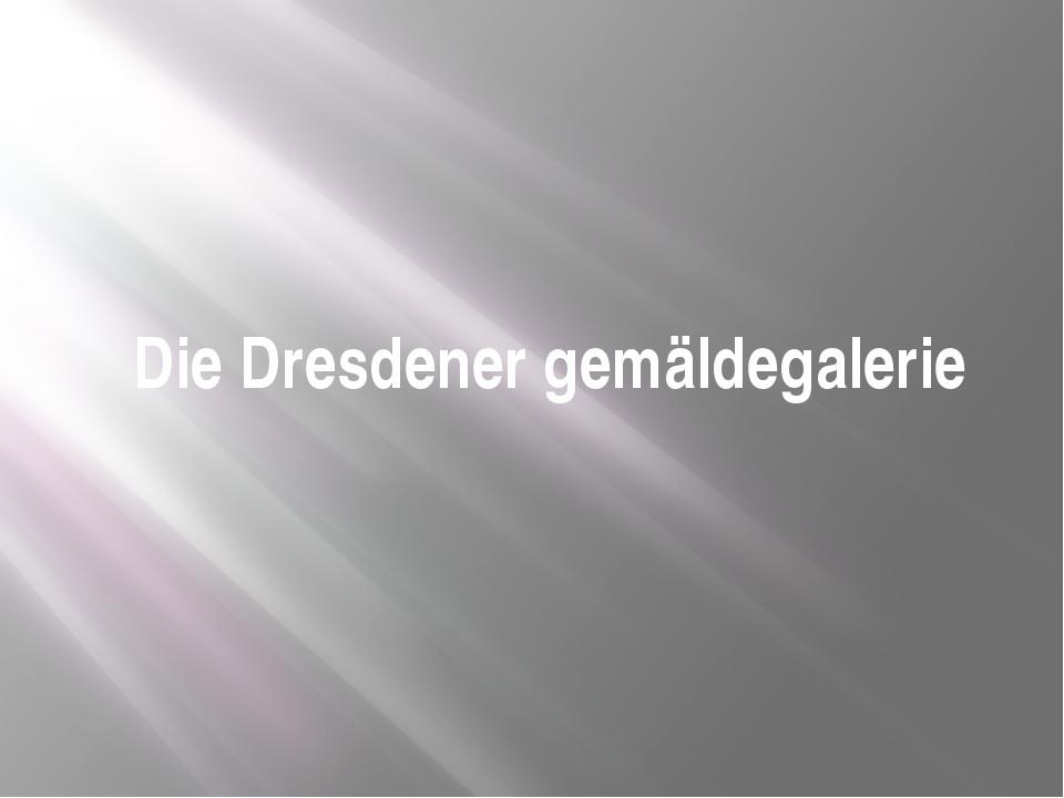 Die Dresdener gemäldegalerie