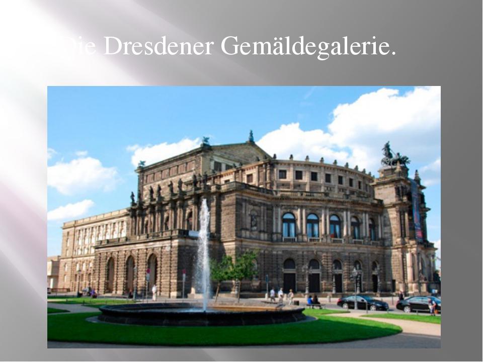 Die Dresdener Gemäldegalerie.