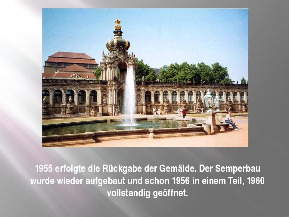 1955 erfolgte die Rückgabe der Gemälde. Der Semperbau wurde wieder aufgebaut...