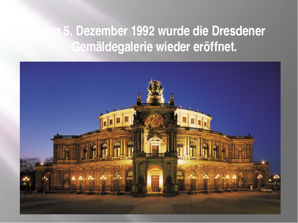Am 5. Dezember 1992 wurde die Dresdener Gemäldegalerie wieder eröffnet.