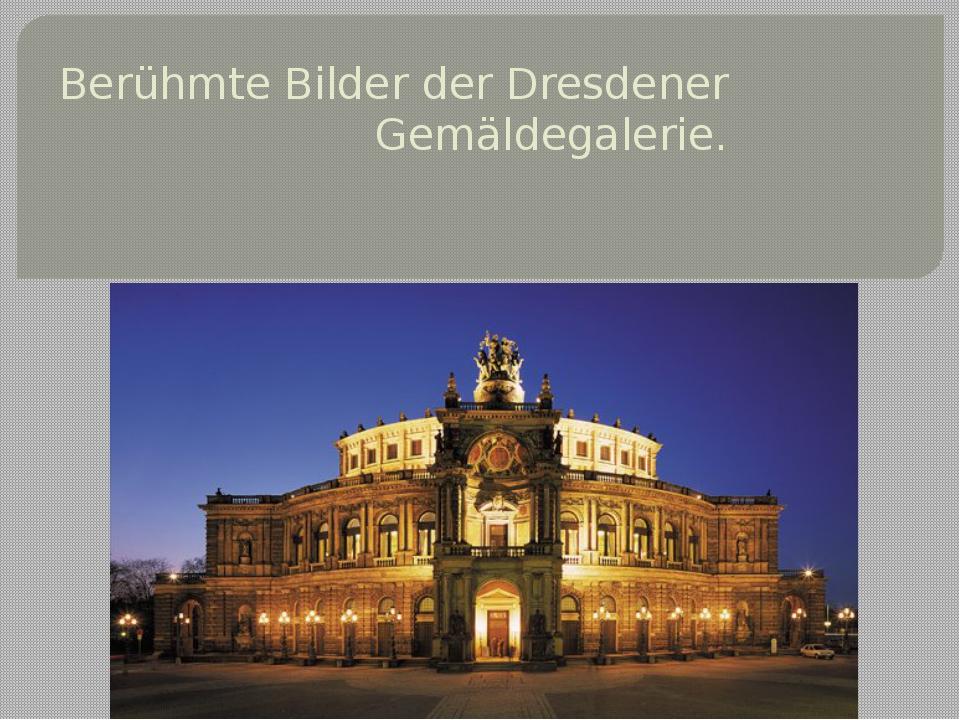 Berühmte Bilder der Dresdener Gemäldegalerie.