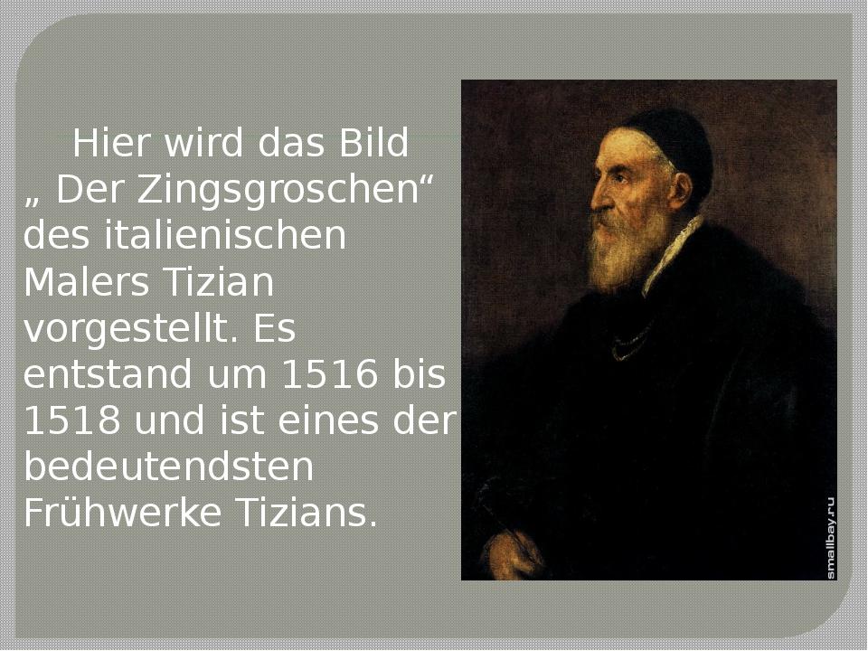 """Hier wird das Bild """" Der Zingsgroschen"""" des italienischen Malers Tizian vorg..."""