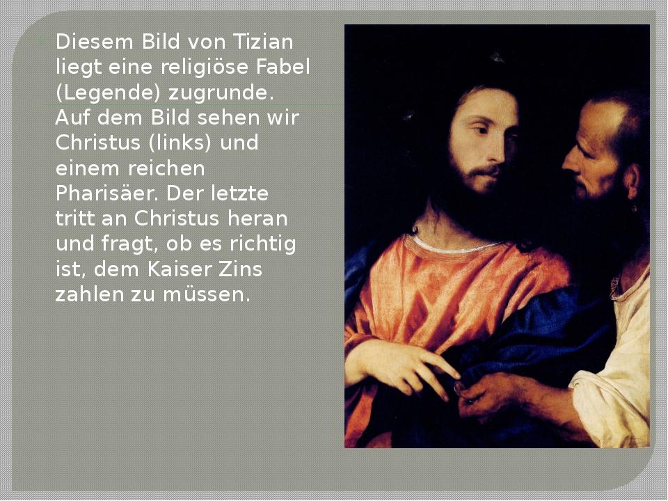 Diesem Bild von Tizian liegt eine religiöse Fabel (Legende) zugrunde. Auf dem...