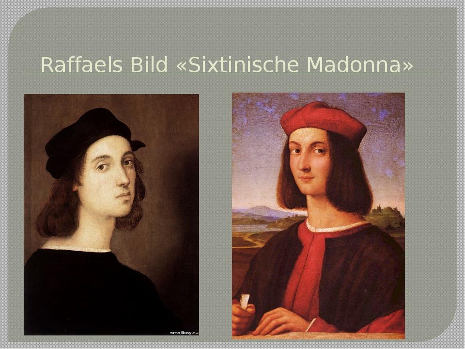 Raffaels Bild «Sixtinische Madonna»