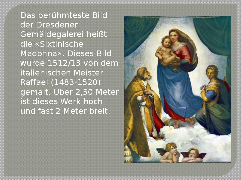 Das berühmteste Bild der Dresdener Gemäldegalerei heißt die «Sixtinische Mado...