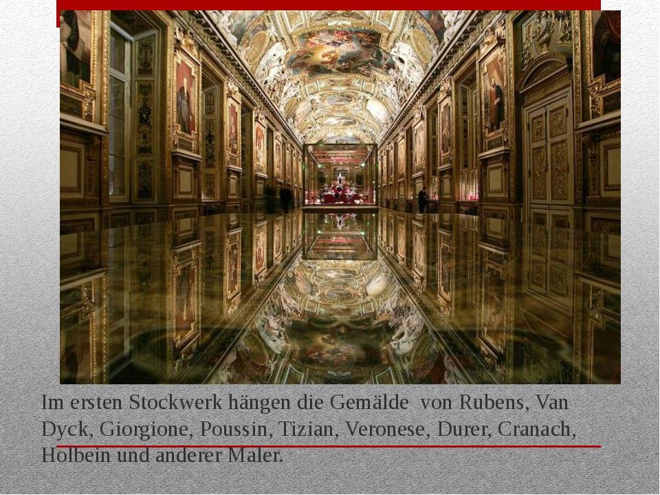 Im ersten Stockwerk hängen die Gemälde von Rubens, Van Dyck, Giorgione, Pouss...
