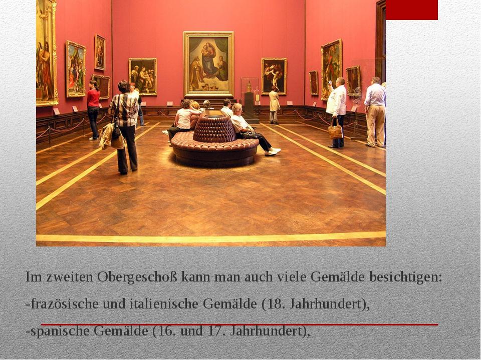 Im zweiten Obergeschoß kann man auch viele Gemälde besichtigen: -frazösische...