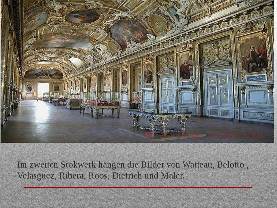 Im zweiten Stokwerk hängen die Bilder von Watteau, Belotto , Velasguez, Riber...