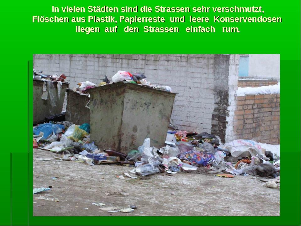 In vielen Städten sind die Strassen sehr verschmutzt, Flöschen aus Plastik, P...