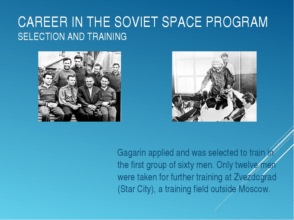 CAREER IN THE SOVIET SPACE PROGRAM SELECTION AND TRAINING Gagarin applied and...