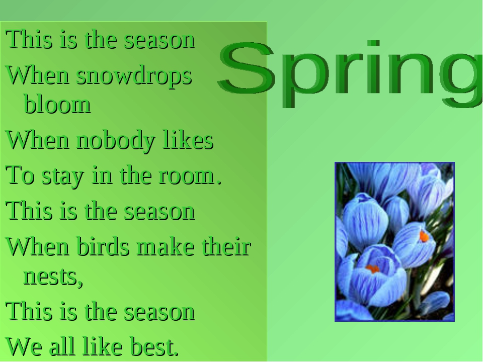 This is the season When snowdrops bloom When nobody likes To stay in the room...