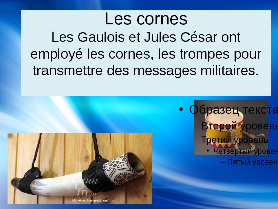 Les cornes Les Gaulois et Jules César ont employé les cornes, les trompes pou...