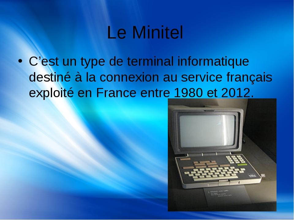 Le Minitel C'est un type de terminal informatique destiné à la connexion au s...