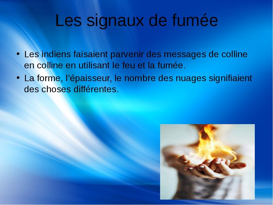 Les signaux de fumée Les indiens faisaient parvenir des messages de colline...