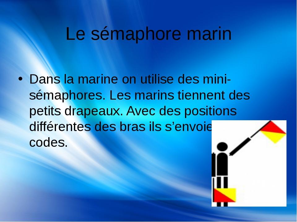 Le sémaphore marin Dans la marine on utilise des mini-sémaphores. Les marins...
