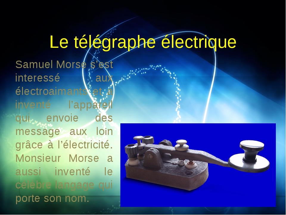 Le télégraphe électrique Samuel Morse s'est interessé aux électroaimants et a...