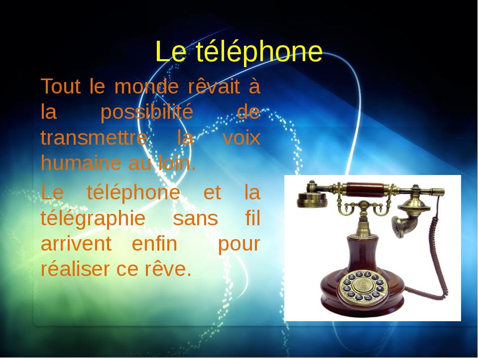 Le téléphone Tout le monde rêvait à la possibilité de transmettre la voix hum...