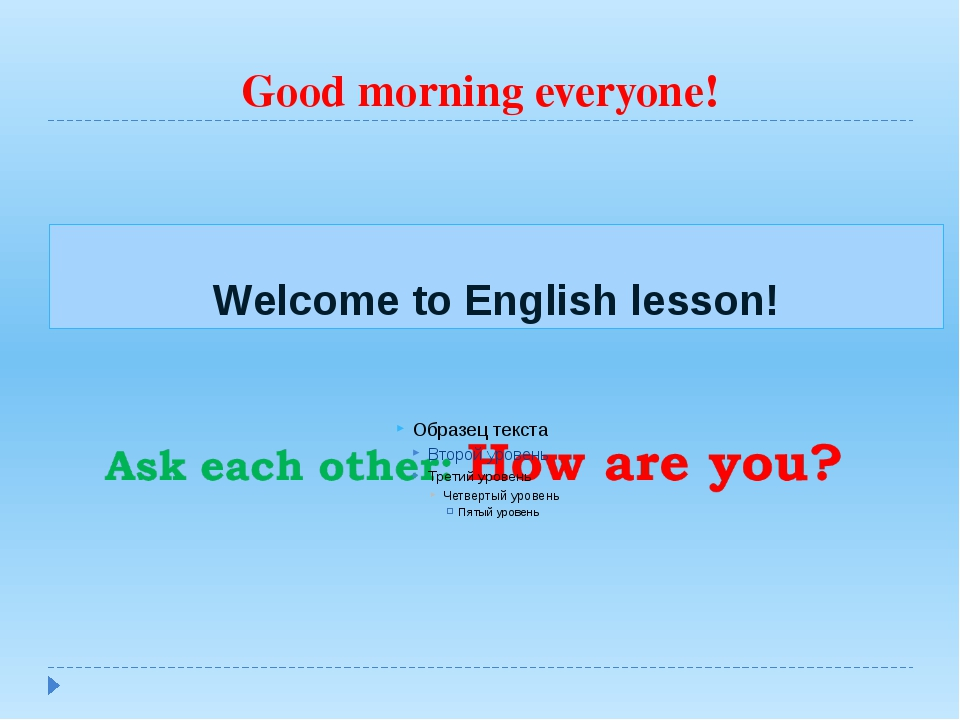 Good morning everyone! Welcome to English lesson!
