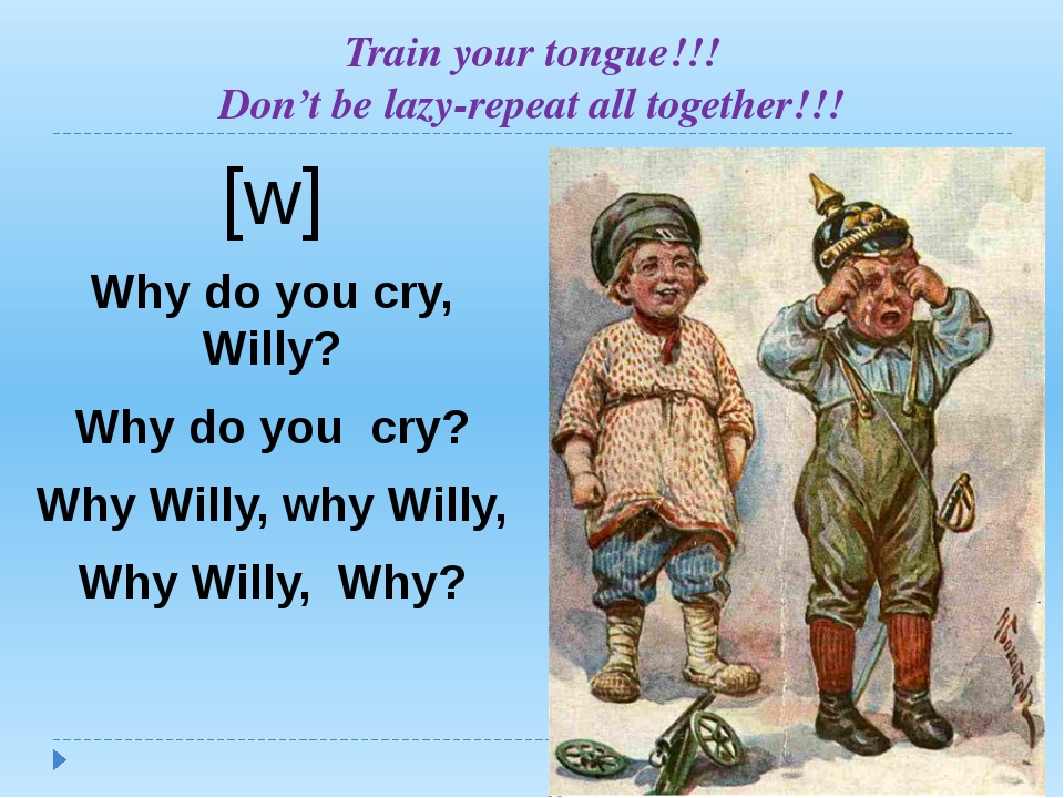 [w] Why do you cry, Willy? Why do you cry? Why Willy, why Willy, Why Willy, W...