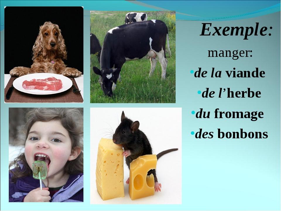 Exemple: manger: de la viande de l'herbe du fromage des bonbons