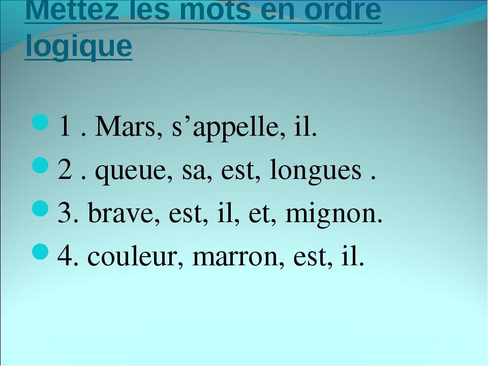 Mettez les mots en ordre logique 1. Mars, s'appelle, il. 2. queue, sa, est,...