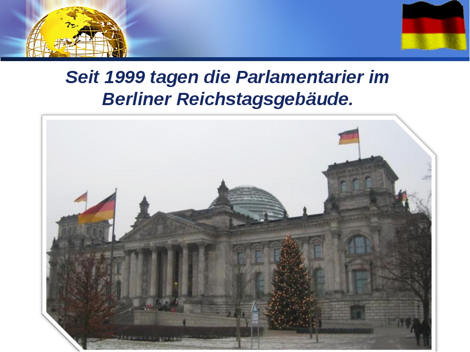 Seit 1999 tagen die Parlamentarier im Berliner Reichstagsgebäude. LOGO