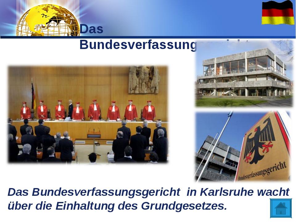 Das Bundesverfassungsgericht in Karlsruhe wacht über die Einhaltung des Grund...