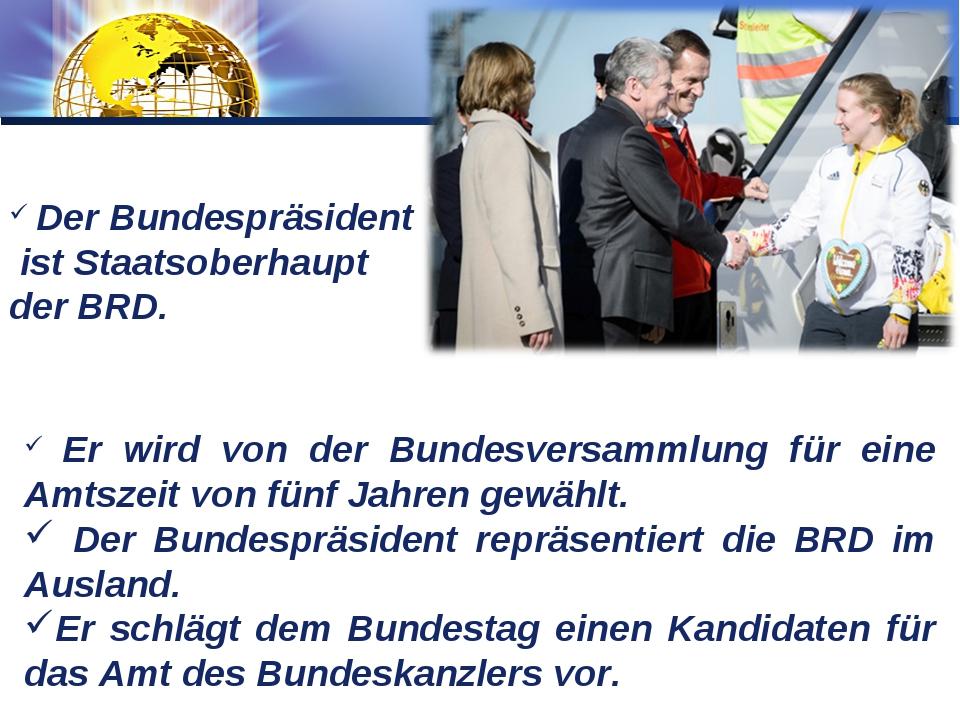 Der Bundespräsident ist Staatsoberhaupt der BRD. Er wird von der Bundesversa...