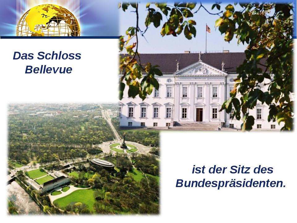 ist der Sitz des Bundespräsidenten. Das Schloss Bellevue LOGO