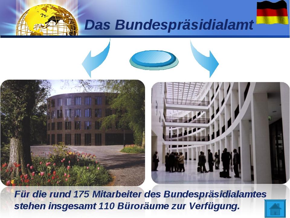 Das Bundespräsidialamt Für die rund 175 Mitarbeiter des Bundespräsidialamtes...