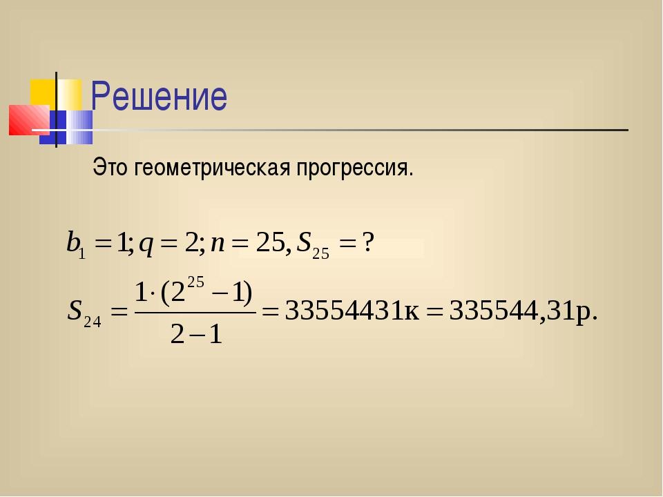 Решение Это геометрическая прогрессия.