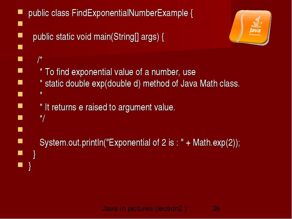 public class FindExponentialNumberExample {   public static void main(Strin...