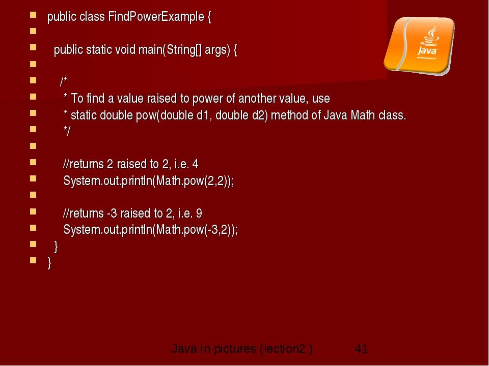 public class FindPowerExample {   public static void main(String[] args) {...