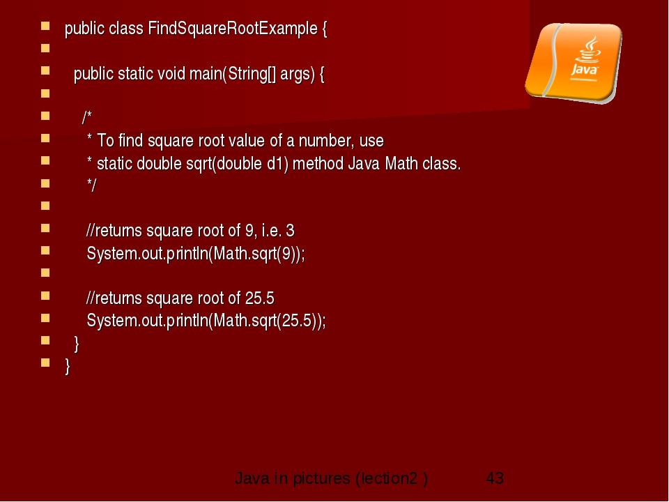 public class FindSquareRootExample {   public static void main(String[] arg...