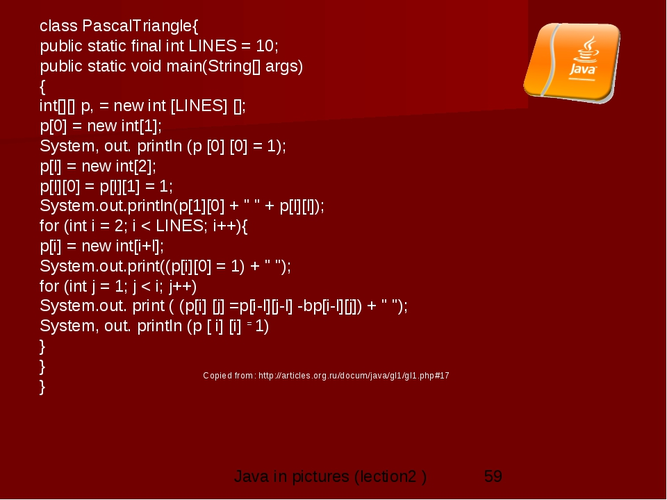 class PascalTriangle{ public static final int LINES = 10; public static void...